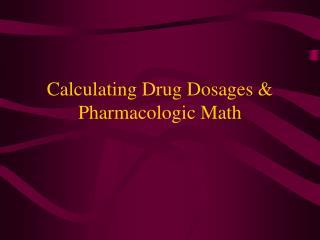 Calculating Drug Dosages & Pharmacologic Math