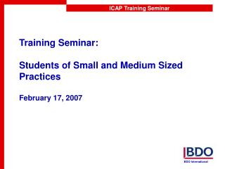 Training Seminar: Students of Small and Medium Sized Practices February 17, 2007