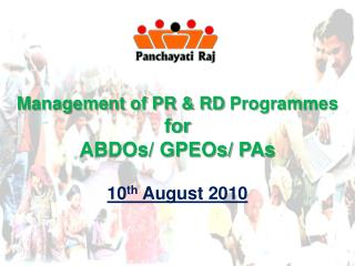 Management of PR & RD  Programmes for ABDOs/ GPEOs/ PAs 10 th  August 2010