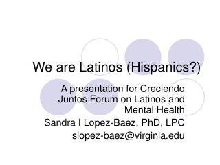 We are Latinos (Hispanics?)