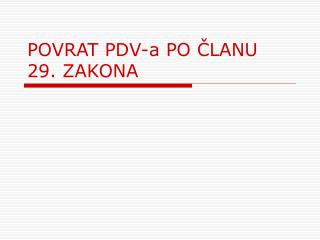 POVRAT PDV -а  PO ČLANU 29. ZAKONA