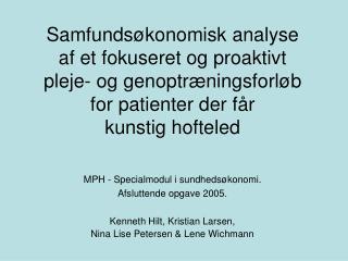 MPH - Specialmodul i sundhedsøkonomi. Afsluttende opgave 2005. Kenneth Hilt, Kristian Larsen,