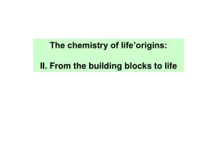 The chemistry of life'origins: II. From the building blocks to life