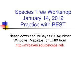 Species Tree Workshop January 14, 2012 Practice with BEST