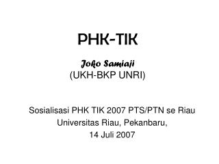 PHK-TIK Joko Samiaji (UKH-BKP UNRI)