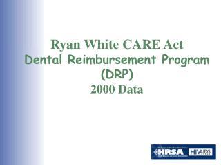 Ryan White CARE Act Dental Reimbursement Program (DRP) 2000 Data