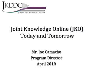 Joint Knowledge Online (JKO) Today and Tomorrow