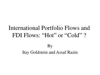 International Portfolio Flows and FDI Flows:  Hot  or  Cold