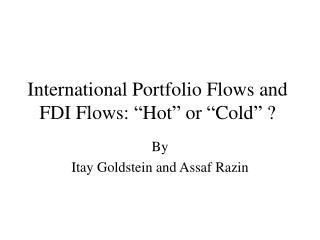 International Portfolio Flows and FDI Flows:  Hot  or  Cold