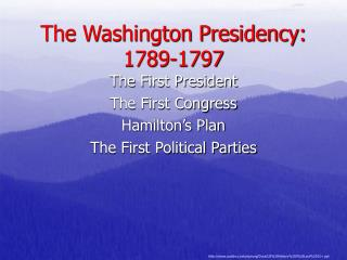 The Washington Presidency: 1789-1797