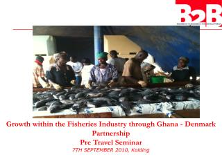 Growth within the Fisheries Industry through Ghana - Denmark Partnership Pre Travel Seminar
