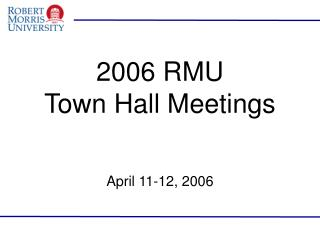 2006 RMU  Town Hall Meetings