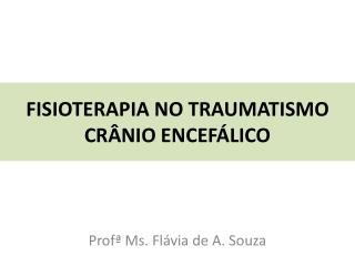 FISIOTERAPIA NO TRAUMATISMO CRÂNIO ENCEFÁLICO