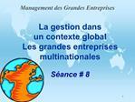La gestion dans  un contexte global Les grandes entreprises multinationales  S ance  8