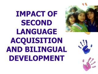 IMPACT OF SECOND LANGUAGE ACQUISITION AND BILINGUAL DEVELOPMENT