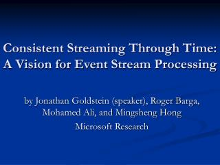 Consistent Streaming Through Time: A Vision for Event Stream Processing