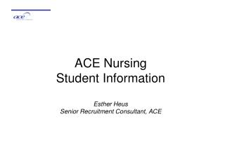 ACE Nursing Student Information Esther Heus Senior Recruitment Consultant, ACE