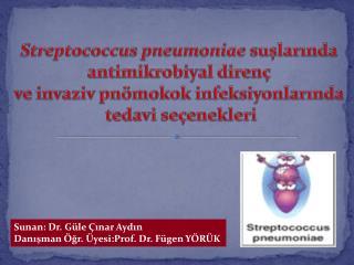 Streptococcus pneumoniae suşlarında antimikrobiyal  direnç  ve  invaziv pnömokok infeksiyonlarında