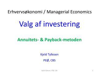 Valg af investering Annuitets- & Payback-metoden Kjeld  Tyllesen PEØ, CBS