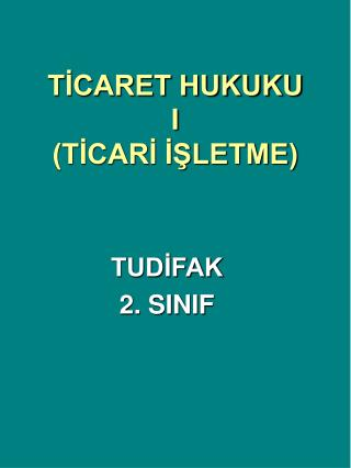TİCARET HUKUKU  I (TİCARİ İŞLETME)