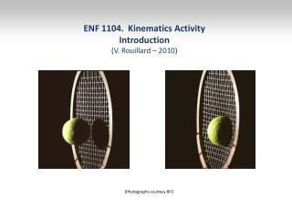 ENF 1104.  Kinematics Activity Introduction (V. Rouillard � 2010)
