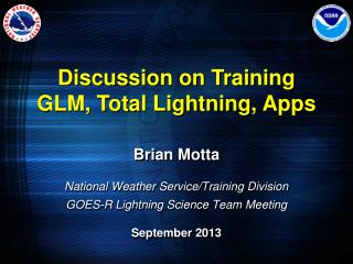 Brian Motta National Weather Service/Training Division GOES-R Lightning Science Team Meeting