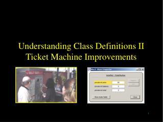 Understanding Class Definitions II Ticket Machine Improvements
