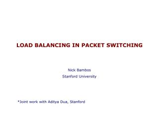 LOAD BALANCING IN PACKET SWITCHING Nick Bambos Stanford University