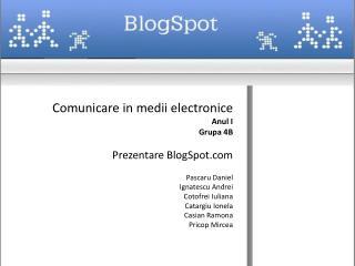 Comunicare  in  medii electronice Anul  I Grupa  4B Prezentare  BlogSpot Pascaru  Daniel