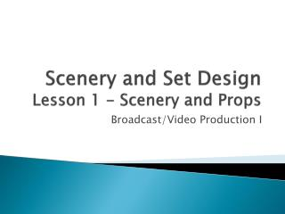 Scenery and Set Design  Lesson 1 - Scenery and Props