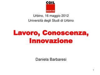 Urbino, 16 maggio 2012  Università degli Studi di Urbino Lavoro, Conoscenza, Innovazione