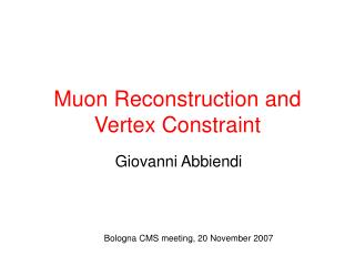 Muon Reconstruction and Vertex Constraint