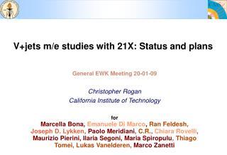 General EWK Meeting 20-01-09 Christopher Rogan California Institute of Technology