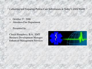 Collecting and Preparing Patient Care Information in Today's EMS World