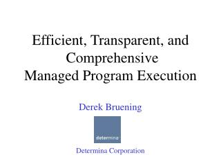 Efficient, Transparent, and  Comprehensive Managed Program Execution