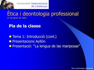 Ètica i deontologia professional 27 de gener de 2003