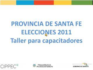 PROVINCIA DE SANTA FE  ELECCIONES 2011  Taller para capacitadores