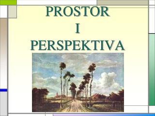 PROSTOR  I  P ERSPEKTIVA