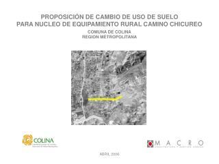 PROPOSICIÓN DE CAMBIO DE USO DE SUELO PARA NUCLEO DE EQUIPAMIENTO RURAL CAMINO CHICUREO
