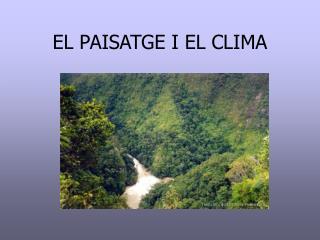 EL PAISATGE I EL CLIMA