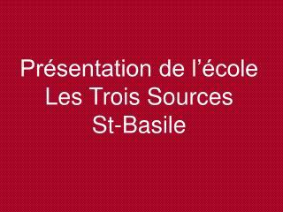 Pr sentation de l  cole Les Trois Sources St-Basile