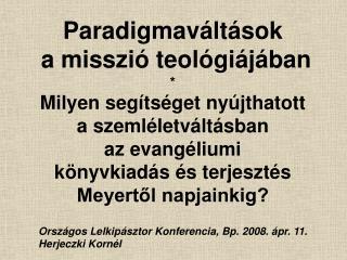 Országos Lelkipásztor Konferencia, Bp. 2008. ápr. 11. Herjeczki Kornél