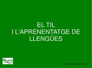 EL TIL  I L'APRENENTATGE DE LLENGÜES