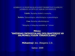 """Mövzu : """"BAĞIRSAQ INFEKSIYALARI (KOLIBAKTERIOZ VƏ SALMONELLYOZUN TÖRƏDICILƏRI)"""""""