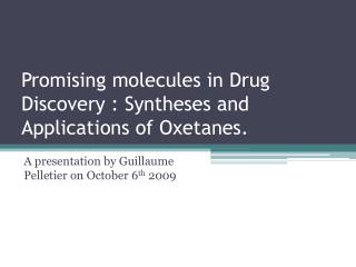 Promising molecules  in Drug  Discovery  :  Syntheses  and Applications of  Oxetanes .