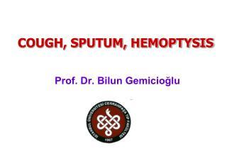 COUGH, SPUTUM, HEMOPTYSIS
