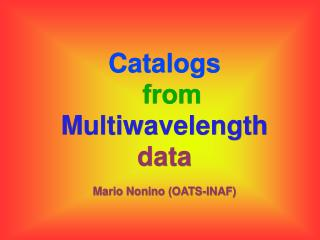 Catalogs from Multiwavelength  data Mario Nonino (OATS-INAF)