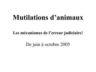 Mutilations d'animaux Les mécanismes de l'erreur judiciaire!