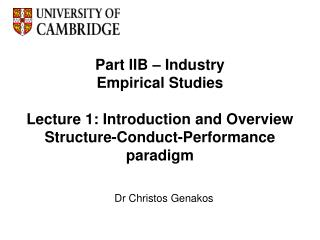 Part IIB   Industry Empirical Studies  Lecture 1: Introduction and Overview Structure-Conduct-Performance paradigm