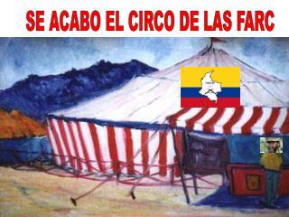 SE ACABO EL CIRCO DE LAS FARC